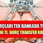 Tüm Borçları Tek Bankada Toplama Birleştirme