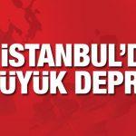 Son Dakika – İstanbul'da Büyük Deprem